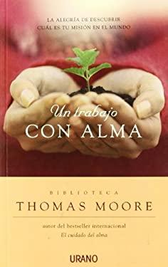 Un Trabajo Con Alma: La Alegria de Descubrir Cual Es Tu Mision en el Mundo = A Life at Work 9788479536879