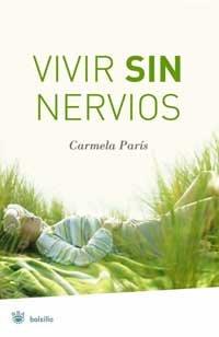 Vivir Sin Nervios: Como Hacer Frente A las Tensiones y Combatir los Trastornos Causados Por el Estres: Insomnio, Ansiedad, Fatiga 9788478718696