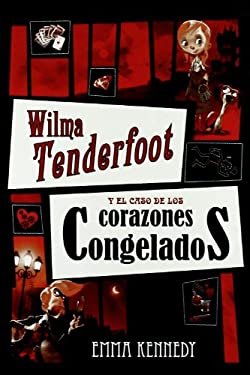 Wilma Tenderfoot y el Caso de los Corazones Congelados = Wilma Tenderfoot and the Case of Frozen Hearts 9788479425913