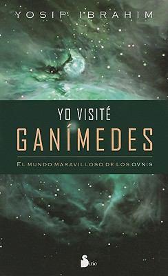 Yo Visite Ganimedes: El Mundo Maravilloso de los Ovnis 9788478085569