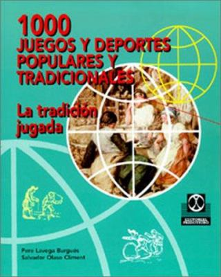 1000 Juegos y Deportes Populares y Tradicionales: La Tradicion Jugada 9788480194013