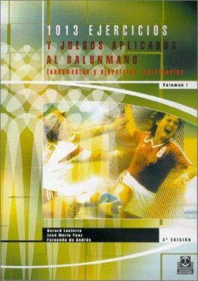 1013 Ejercicios y Juegos Aplicados al Balonmano: Volumen II: Sistemas de Juego y Entrenamiento del Portero 9788486475918