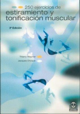 250 Ejercicios de Estiramiento y Tonificacion Muscular 9788480194693
