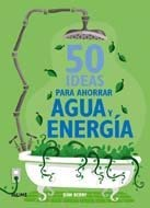 50 Ideas Para Ahorrar Agua y Energia = 50 Ideas to Save Water & Energy