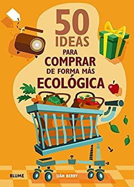 50 Ideas Para Comprar de Forma Mas Ecologica 9788480768153