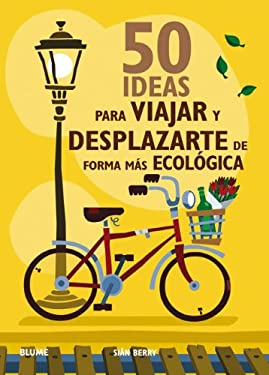 50 Ideas Para Viajar y Desplazarte de Forma Mas Ecologica = 50 Ways to Greener Travel 9788480768177