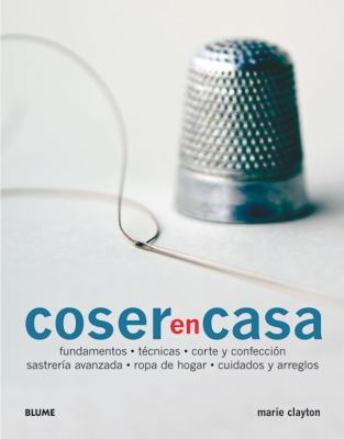 Coser en Casa = The Ultimate Sewing Bible 9788480768429