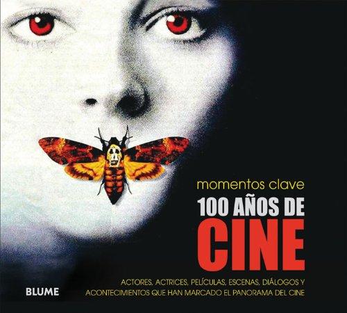 100 Anos de Cine: Actores, Actrices, Peliculas, Escenas, Dialogos y Acontecimientos Que Han Marcado El Panorama del Cine 9788480768450