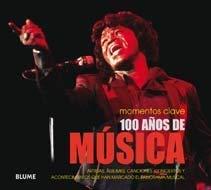 100 Anos de Musica: Artistas, Albumes, Canciones, Conciertos y Acontecimientos Que Han Marcado el Panorama Musical = Music 9788480768467