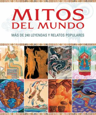 Mitos del Mundo: Mas de 240 Leyendas y Relatos Populares 9788480768627