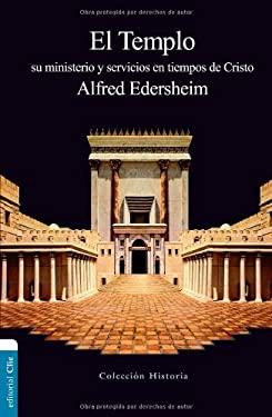 El Templo: Su ministerio y servicios en tiempos de Cristo (Spanish Edition)