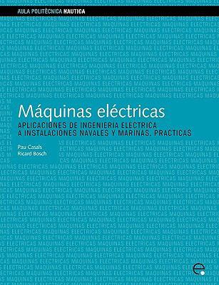 Mquinas Elctricas. Aplicaciones de Ingeniera Elctrica a Instalaciones Navales y Marinas. Prcticas 9788483018132