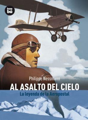 Al Asalto del Cielo: La Leyenda de la Aeropostal 9788483430897