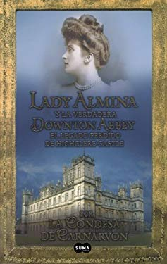 Lady Almina y La Verdadera Downtown Abbey (Lady Almina and the Real Downton Abbey) 9788483653050