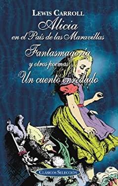 Alicia En El Pais de Las Maravillas, Fantasmagoria, y Un Cuento Enredado 9788484034094
