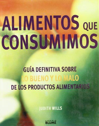 Alimentos Que Consuminos: Guia Definitivo Sobre Lo Bueno y Lo Malo de los Productos Alimentarios = The Food Bible 9788480763493