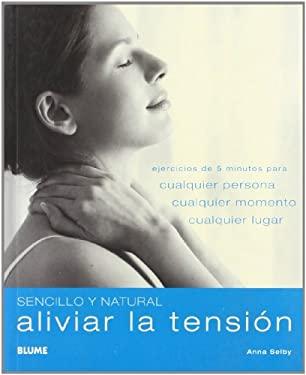 Aliviar la Tension: Ejercicios de 5 Minutos Para Cualquier Persona, Cualquier Momento, Cualquier Lugar = Quick & Easy Stress Buster 9788480768689