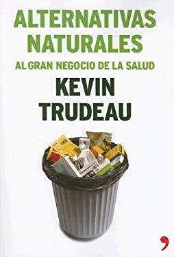 Alternativas Naturales: Al Gran Negocio de la Salud = Natural Cures 9788484606468
