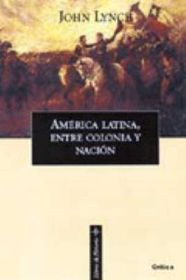 America Latina Entre Colonia y Nacion 9788484321682