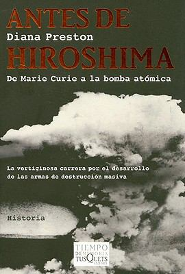 Antes de Hiroshima: del Marie Curie a la Bomba Atomica = Before the Fall-Out