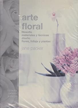 Arte Floral: Filosofia, Materiales y Tecnicas Diseno Flores, Follaje, y Plantas 9788480763943