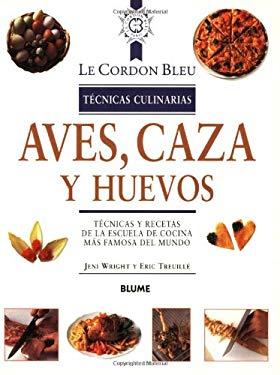 Aves, Caza y Huevos: Tecnicas y Recetas de La Escuela de Cocina Mas Famosa del Mundo 9788489396265