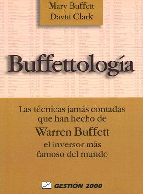 Buffettologia: Las Tecnicas Jamas Contadas Que Han Hecho de Warren Buffett el Inversor Mas Famoso del Mundo = Buffetology 9788480885508