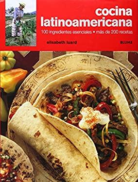 Cocina Latinoamericana: 100 Ingredientes Esenciales, Mas de 200 Recetas 9788480765893