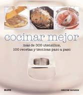 Cocinar Mejor: Mas de 500 Utensilios, 100 Recetas y Tecnicas Paso a Paso 9788480768115