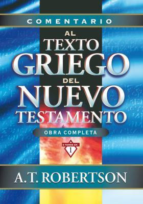 Comentario al Texto Griego del Nuevo Testamento: Obra Completa = Word Pictures in the New Testament 9788482673516