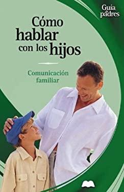 Como Hablar Con Los Hijos: Comunicacion Familiar 9788484036111