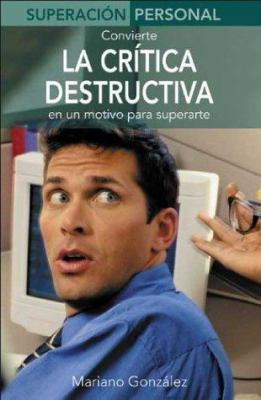 Convierte la Critica Destructiva: En An Motivo Para Superarte 9788484033677