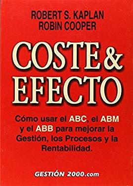 Coste & Efecto: Como Usar El ABC, El Abm y El Abb Para Mejorar La Gestion, Los Procesos y La Rentabilidad 9788480888882