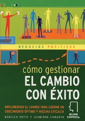Csmo Gestionar El Cambio Con Ixito: Implementar El Cambio Para Lograr Un Crecimiento Sptimo y Maxima Eficacia 9788480765091