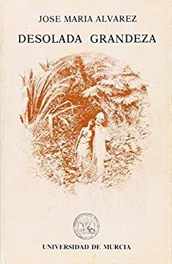 Desolada grandeza (Textos de creacion literaria) (Spanish Edition) - Alvarez, Jose Maria