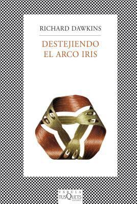 Destejiendo el Arco Iris: Ciencia, Ilucion, y el Deceo de Asombro = Unweiving the Rainbow 9788483833735
