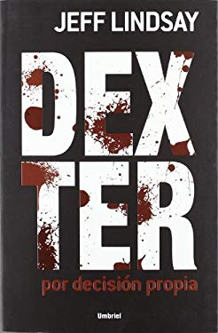 Dexter Por Decision Propia = Dexter by Design - Lindsay, Jeff / Murillo, Eduardo G.