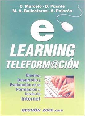E-Learning Teleformacion: Diseno, Desarrollo y Evaluacion de La Formacion a Traves de Internet 9788480886970