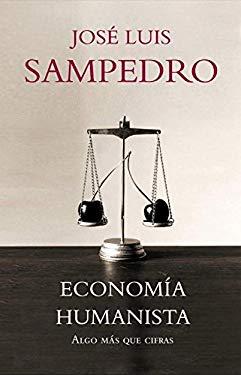 Economia humanista/ Humanist Economy: Algo mas que cifras/ More Than Numbers (Spanish Edition) - Sampedro, Jose Luis