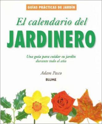 El Calendario del Jardinero: Una Guia Para Cuidar Su Jardin Durante Todo El Ano 9788480763929