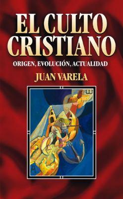 El Culto Cristiano: Origen, Evolucion, Actualidad = The Christian Cult 9788482672465