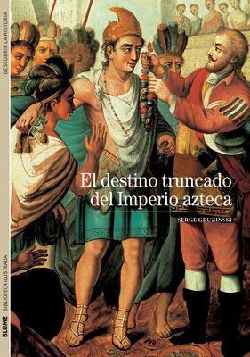 El Destino Truncado del Imperio Azteca 9788480769273