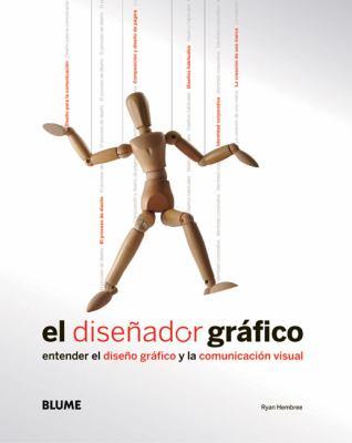 El Disenador Grafico: Entender El Diseno Grafico y La Comunicacion Visual 9788480767835