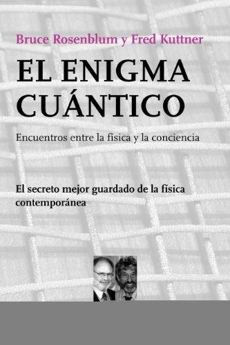 El Enigma Cuantico: Encuentro Entre la Fisica y la Conciencia = The Quantum Enigma