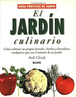 El Jardin Culinario: Como Cultivar Sus Propios Frutales, Hierbas y Hortalizas, Cualquiera Que Sea El Tamano de Su Jardin