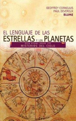 El Lenguaje de Las Estrellas y Los Planetas: Guia Visual Sobre Los Misterios del Cielo 9788480764629