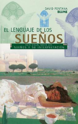 El Lenguaje de Los Suenos: Guia Visual Sobre Los Suenos y Su Interpretacion 9788480764636
