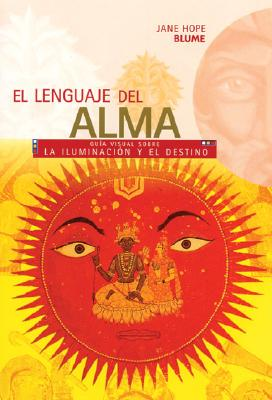 El Lenguaje del Alma: Guia Visual Sobre La Iluminacion y El Destino