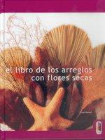 El Libro de Los Arreglos Con Flores Secas 9788480195553