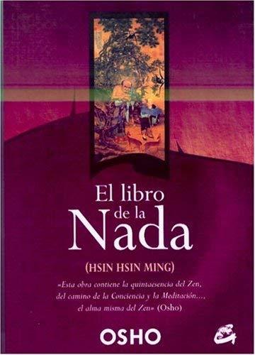 El Libro de la Nada: (Hsin Hsin Ming): Discursos Dados Por Osho Sobre la Mente de Fe de Sosan = Hsin Hsin Ming: The Book of Nothing 9788484451068